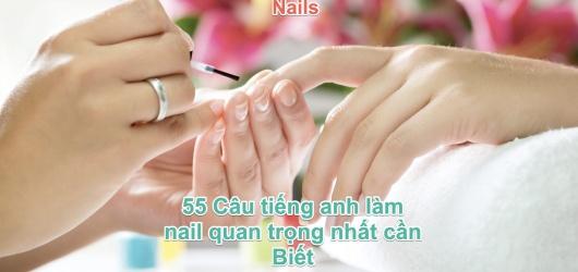 Tiếng anh giao tiếp nghề nails: 55 câu quan trọng nhất cần biết