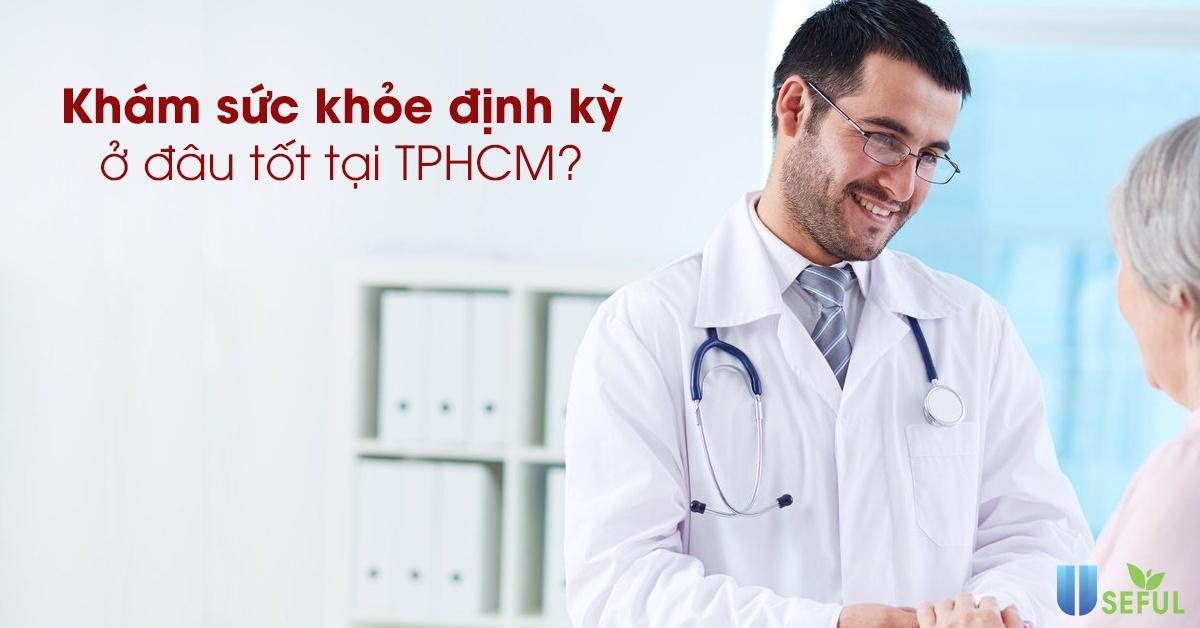 Khám sức khỏe định kỳ ở đâu tốt TP.HCM?